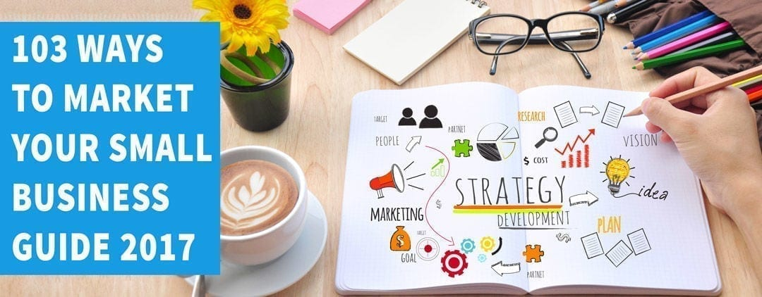 103 small business marketing ideas and tips for success, the 2018 guide