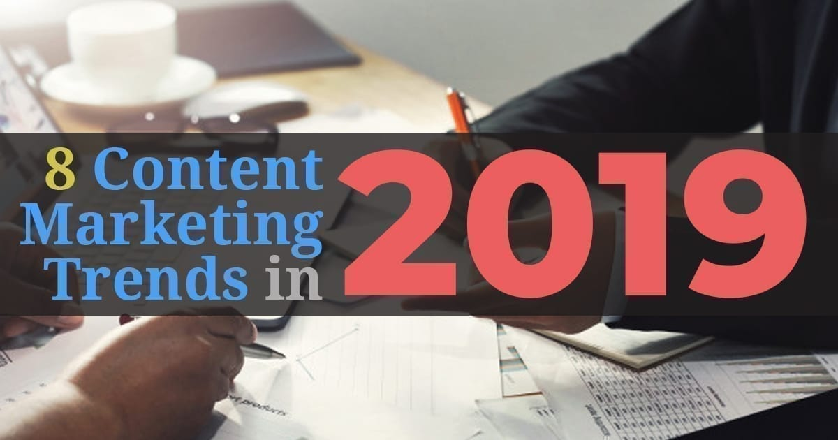 8 Content Marketing Trends in 2019